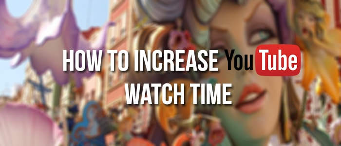 Increase YouTube Watch Time