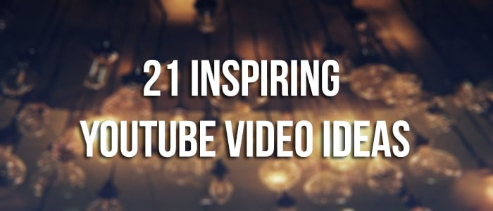 21 Inspiring YouTube Video Ideas