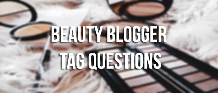 Beauty Blogger Tag Questions