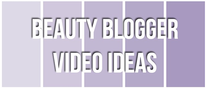 Beauty Vlogger Video Ideas