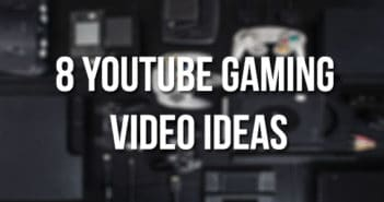YouTube Gaming Video Ideas