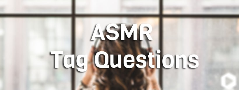 ASMR Tag Questions