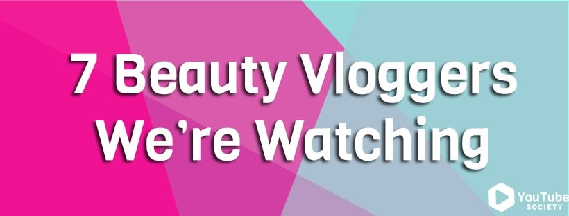 7 Beauty Vloggers We're Watching