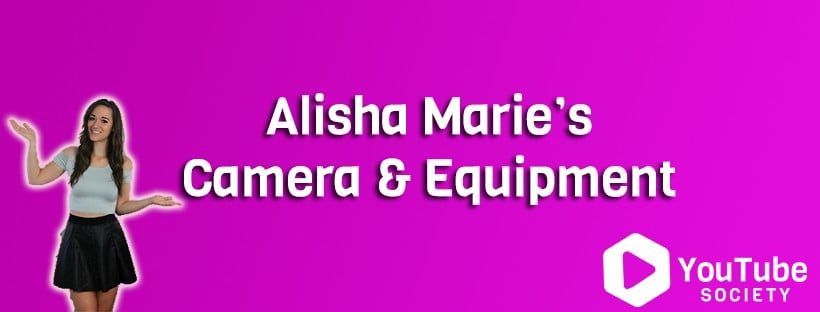 Alisha Marie Vlogging Camera & Equipment