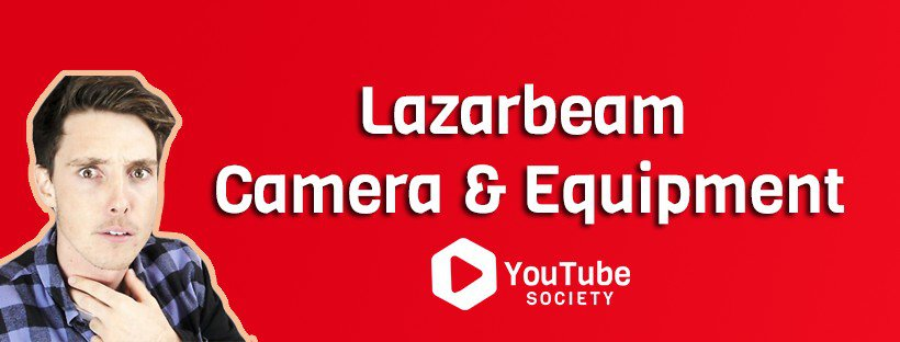 Lazarbeam Camera Setup and Equipment 2019
