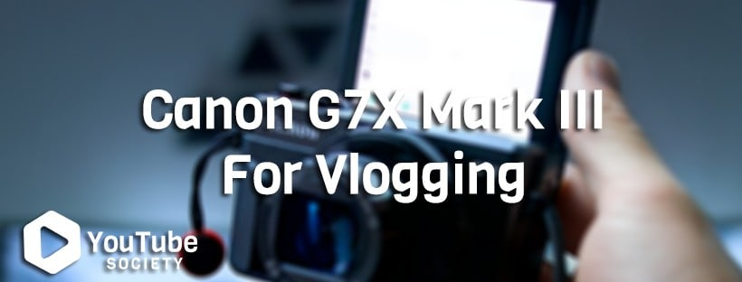 Canon G7X Mark III For Vlogging